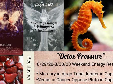 8/29/20-8/30/20  Weekend Energy Reading-Detox Pressure
