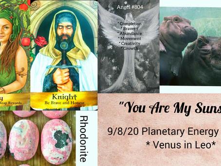 9/8/20  Planetary Energy Update - Venus in Leo - You Are My Sunshine