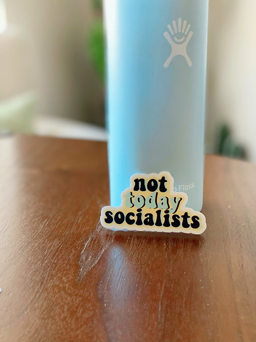 """""""Not Today, Socialists"""" Sticker"""