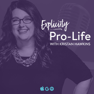 Explicitly Pro-Life with Kristan Hawkins