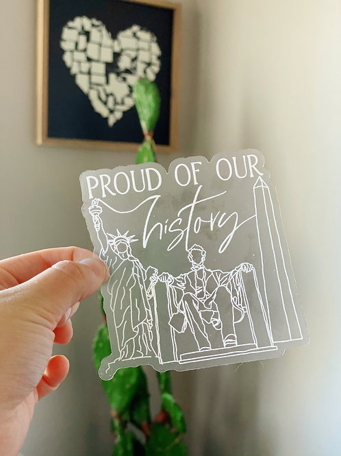 """""""Proud of our History"""" Clear Sticker"""