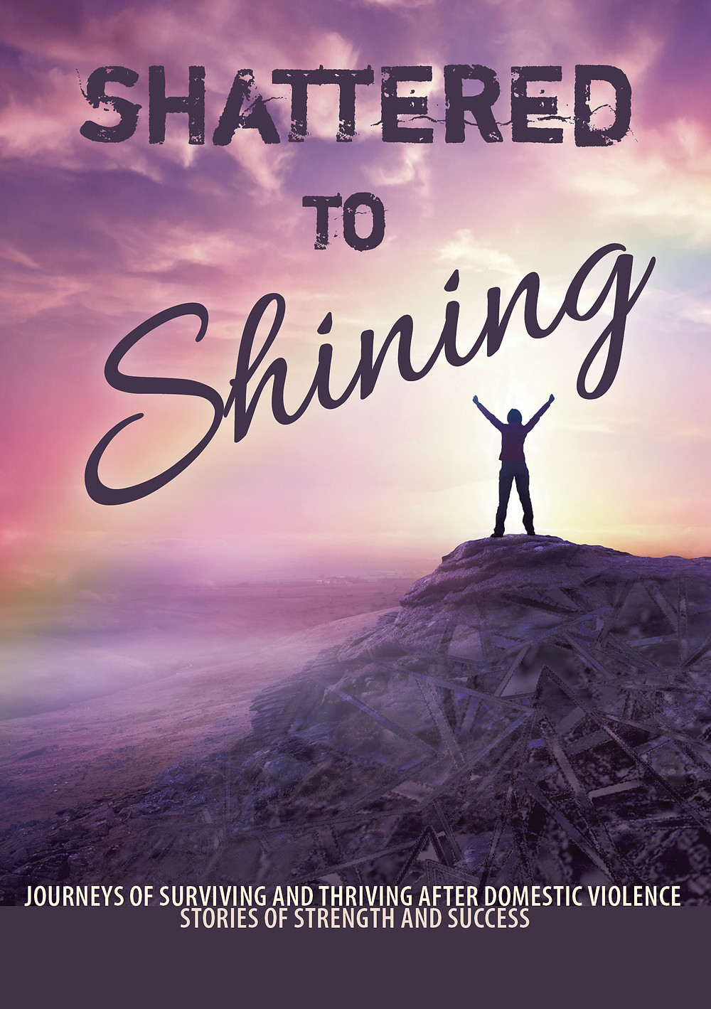 Book cover Shattered to Shining Journeys of surviving and thriving after domestic violence stories of strength and success