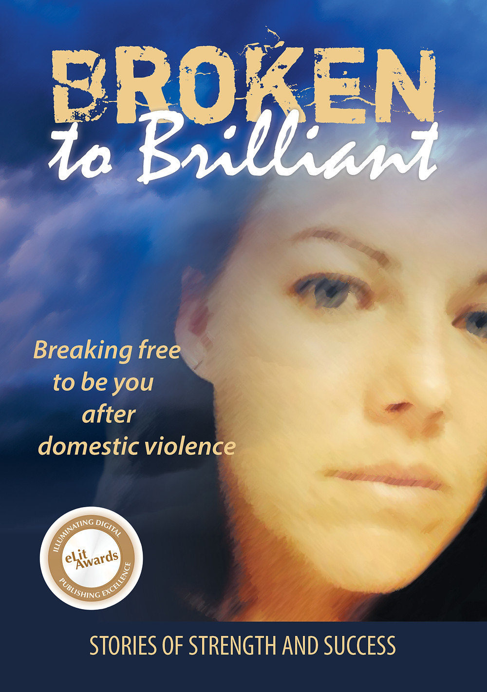 The cover of the book Broken to Brilliant Breaking Free to be you after domestic violence