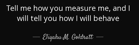 Goldratt Quote - Tell me how you will me