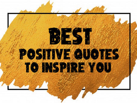Best positive quotes to inspire you