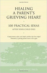 Healing A Parents Grieving Heart by Alan Wolfelt