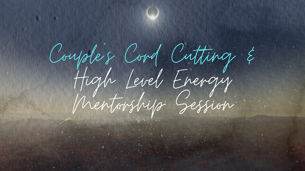 Couple's Cord Cutting + High Level Energy Mentorship
