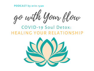 COVID-19 Soul Detox: HEALING YOUR RELATIONSHIP (w/Guests)