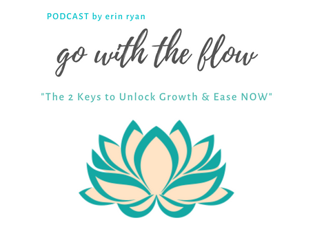The 2 Keys to Unlock Growth & Ease NOW (w/podcast link)
