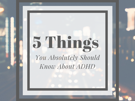 5 Things You Absolutely Should Know About ADHD