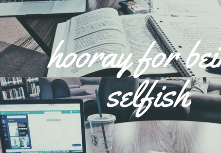 hooray for being selfish