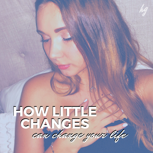 how little changes can change your life