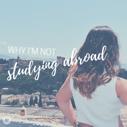 why I'm ☞ not ☜ studying abroad