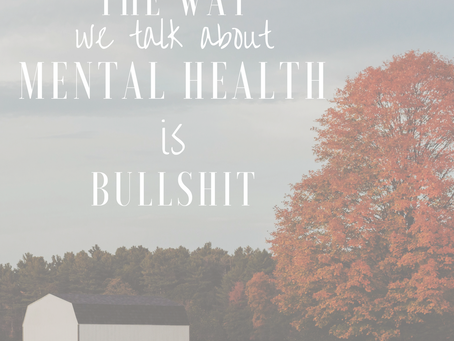the way we talk about mental health is bullshit