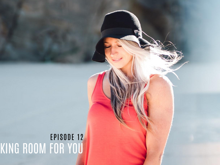 Episode 12// Making Room For You.