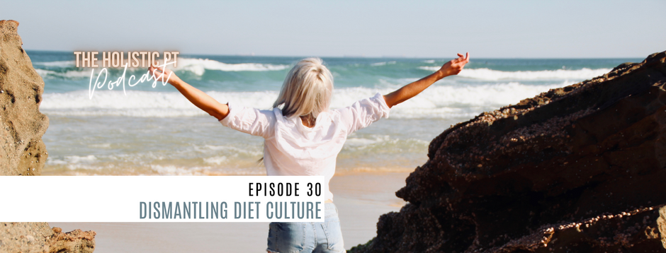 Episode 30// Dismantling Diet Culture