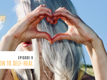 Episode 9// How To Self-Heal.