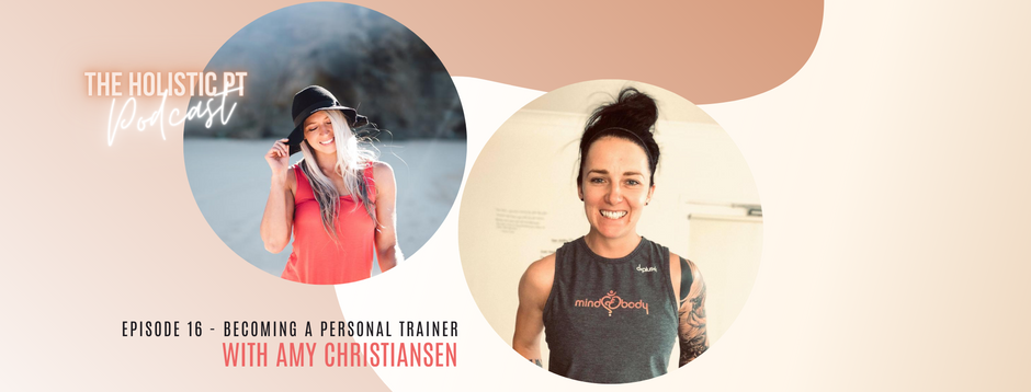 Episode 16// Becoming A Personal Trainer with Amy Christiansen.