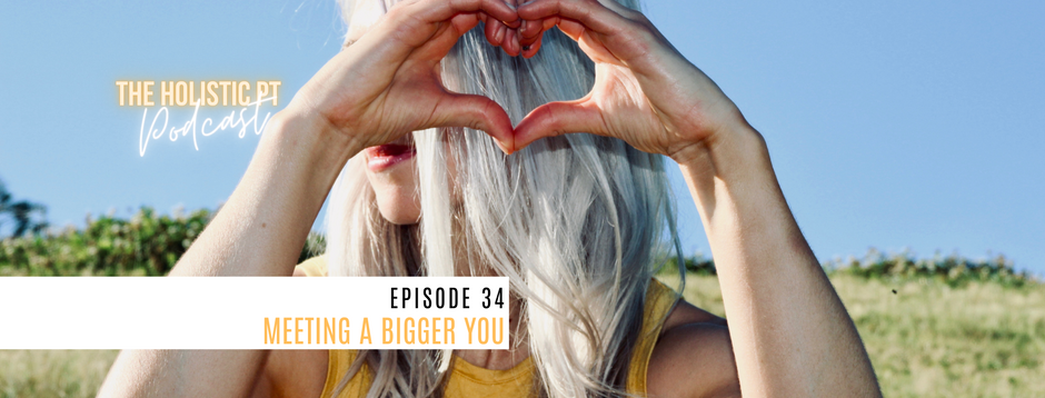 Episode 34// Meeting A Bigger You