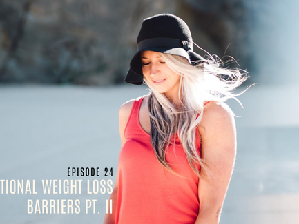 Episode 24// 5 Unconventional Weight Loss Barriers Pt. II