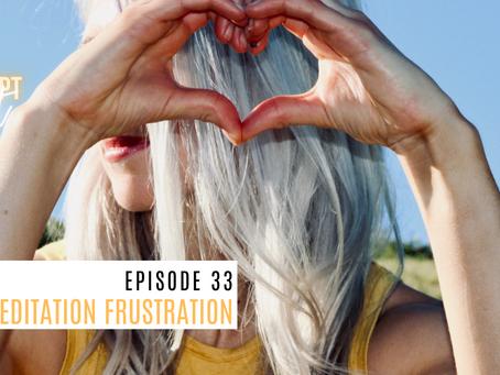 Episode 33 - Meditation Frustration