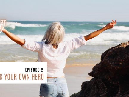 Episode 2// Becoming Your Own Hero with Host, Ellen Travassaros.