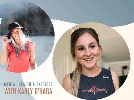 Episode 21// Mental Health & Exercise with Karly O'Hara.