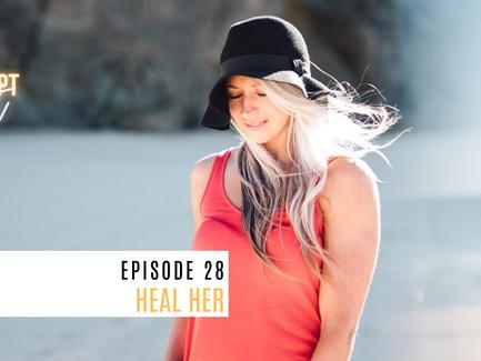 Episode 28// Heal Her.