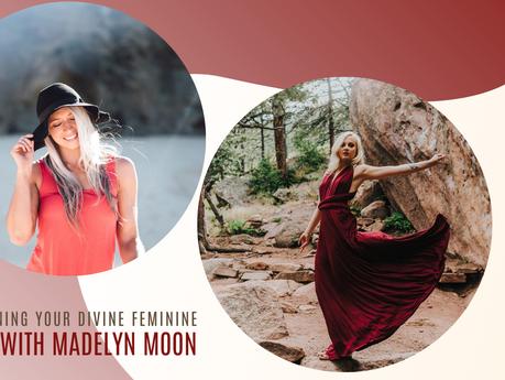 Episode 15// Awakening Your Divine Feminine with Madelyn Moon.
