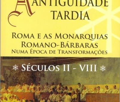 Lançamento do livro A ANTIGUIDADE TARDIA. ROMA E AS MONARQUIAS ROMANO-BÁRBARAS NUMA ÉPOCA DE TRANSFO