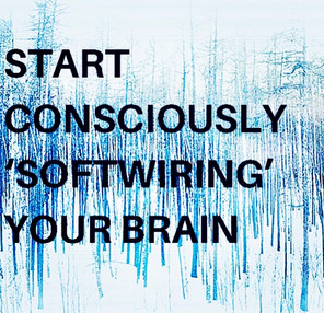 Start Consciously 'softwiring' your brain