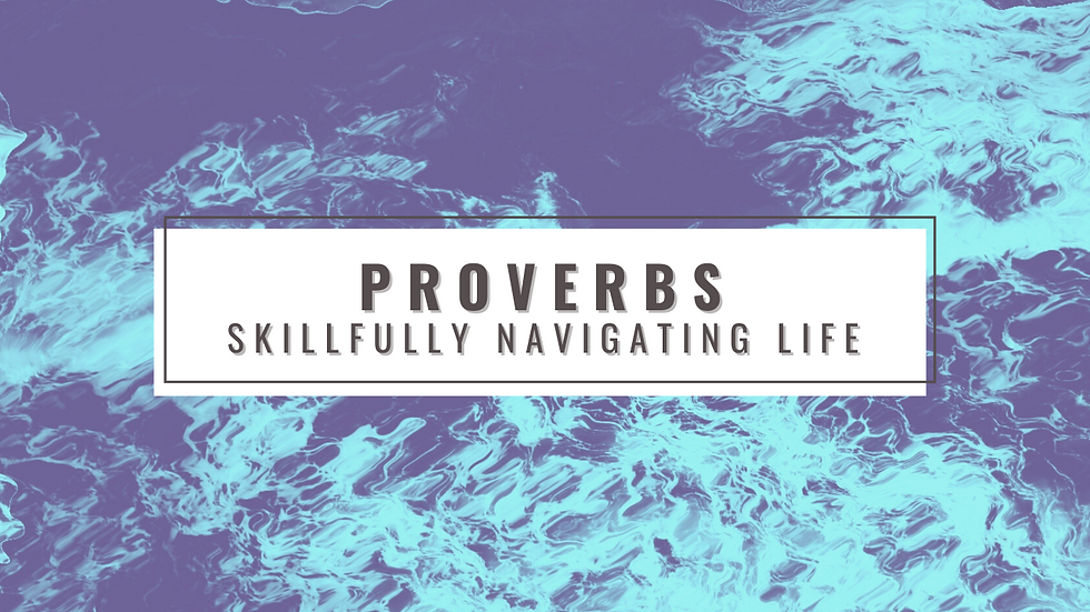 PROVERBS Skillfully navigating life.png