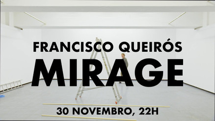 Francisco Queirós, Mirage, 2018