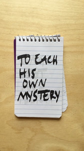 TO EACH HIS OWN MYSTERY