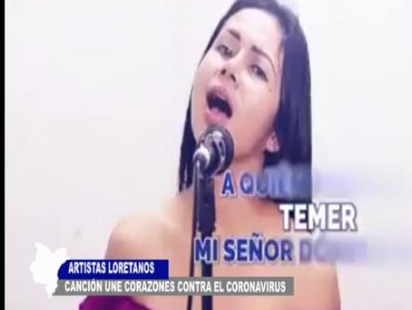 ARTISTAS LORETANOS PRESENTAN CANCIÓN QUE UNE CORAZONES CONTRA EL CORONAVIRUS