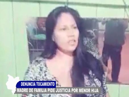 DENUNCIA TOCAMIENTO UNA MADRE DE FAMILIA Y PIDE JUSTICIA POR MENOR HIJA