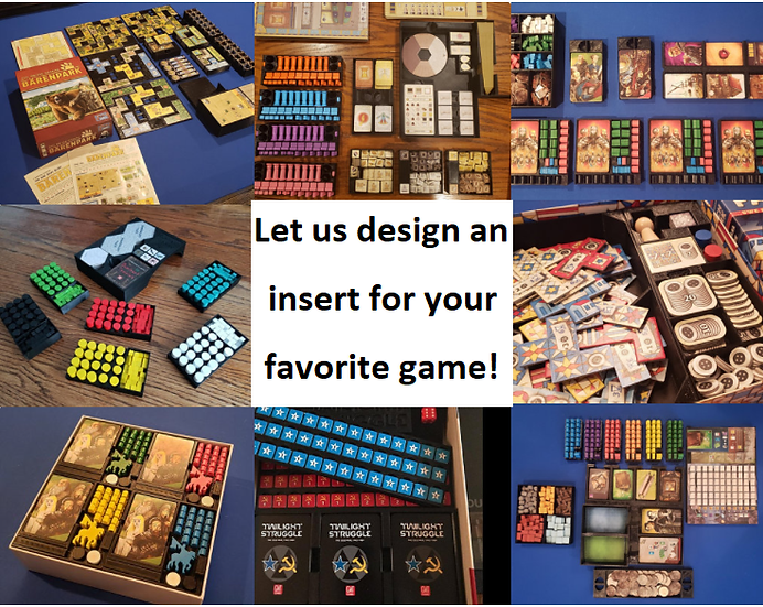 Let us Design an Insert for Your Favorite Game!