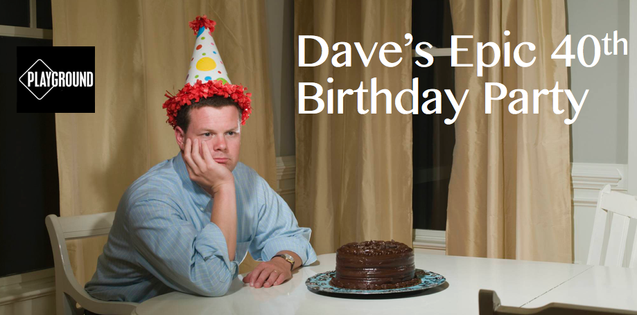 """Dave's Epic 40th Birthday"" by Jonathan Josephson"