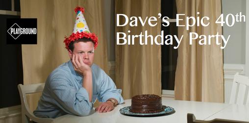 """Dave's Epic 40th Birthday"" by Jonathan Josephson"