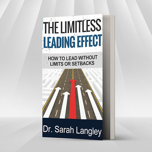 The Limitless Leading Effect: How to Lead Without Limits or Setbacks