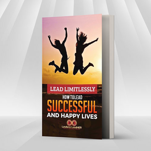 Lead Limitlessly: How to Lead Successful and Happy Lives