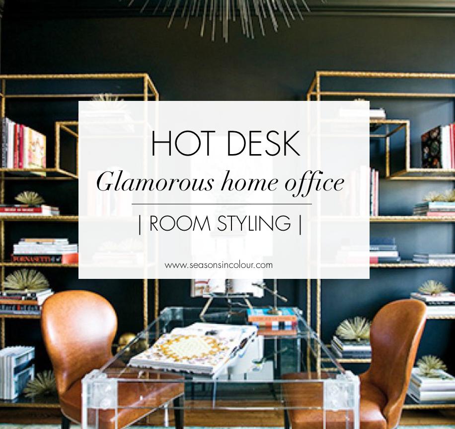HOT DESK   Glamorous Home Office   Seasons In Colour   UK Award Winning  Interiors U0026 Lifestyle Blog