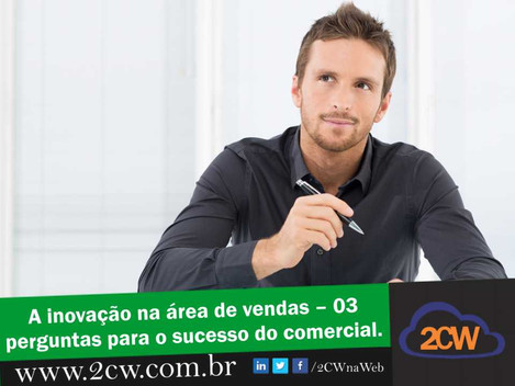A inovação na área de vendas - 03 perguntas para o sucesso comercial!