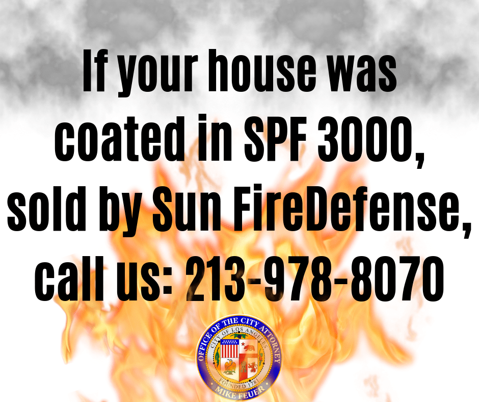 Graphic urging customers of Sun Fire Defense to call us at 213-978-8070 if they believe they used SPF 3000 Clear Spray on their house. We allege the fire-protection product does not work as advertised.