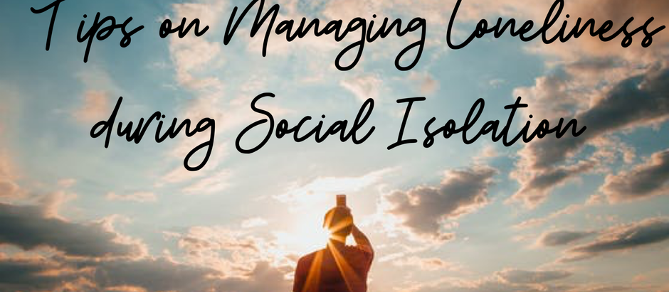 Tips on Managing Loneliness during Social Isolation
