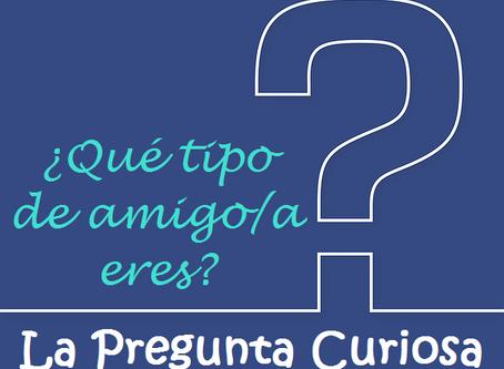 La Pregunta Curiosa: ¿Qué tipo de amigo eres?