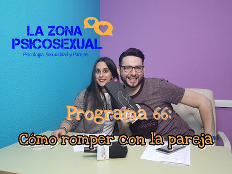 La Zona PsicoSexual: Programa 66 (15/04/2019). Cómo romper con la pareja