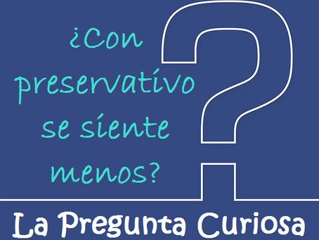 La Pregunta Curiosa: ¿Con preservativo se siente menos?
