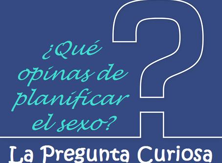 La Pregunta Curiosa: ¿Qué opinas de planificar el sexo?