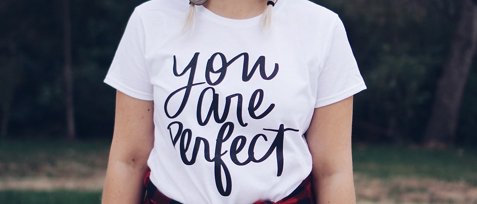 You Are Perfect tee